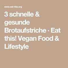 3 schnelle & gesunde Brotaufstriche · Eat this! Vegan Food & Lifestyle