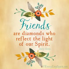 Friends are diamonds ~ #friends For Magnets and Prints ~ www.everydayspirit.net xo