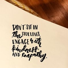 """314:: """"Don't sit on the sidelines. Engage with kindness and empathy."""" // I was struggling to find motivation for today's post but really loved these words from a friend. There's a lot I don't understand but empathy and kindness can go a long way. #emletters #lettereveryday"""
