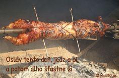 osláv tento deň,. jedz a pi, a potom dlho šťastne ži! zdroj: www.klub50.sk
