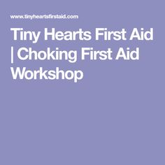 Tiny Hearts First Aid   Choking First Aid Workshop