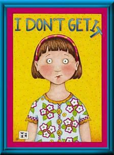 Image detail for -Mary Engelbreit I Don't Get It 11x14 Framed Print