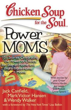 Chicken Soup for the Soul: Power Moms: 101 Stories Celebrating the Power of Choice for Stay-at-Home and Work-from-Home Moms (NOOK Book)