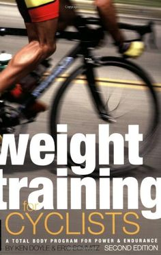 Cool Weight Training for Cyclists: A Total Body Program for Power & Endurance