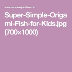 Super-Simple-Origami-Fish-for-Kids.jpg (700×1000)