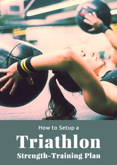Get your triathlon strength training plan in order. How to Setup a Triathlon Strength-Training Plan http://www.active.com/triathlon/articles/how-to-setup-a-triathlon-strength-training-plan?cmp=17N-PB33-S33-T9-D1--38