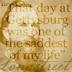 """James Longstreet: """"My heart was heavy… That day at Gettysburg was one of the saddest of my life. I foresaw what my men would meet and would gladly have given up my position rather than share in the responsibilities of that day"""" History Pics, Us History, James Longstreet, My Heart Is Heavy, War Photography, Civil War Photos, American Spirit, Gettysburg, American Civil War"""