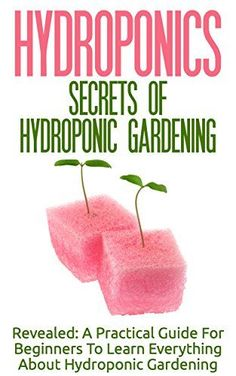 Read Now Hydroponics: Secrets Of Hydroponic Gardening - A Practical Guide For Beginners To Learn Everything About Hydroponic Gardening (Greenhouse Gardening, Organic Gardening, Basics Of Gardening), Author Lilibeth MacQuire Aquaponics System, Hydroponic Farming, Hydroponic Growing, Growing Plants, Aquaponics Diy, Hydroponic Grow Systems, Permaculture, Greenhouse Plans, Greenhouse Gardening