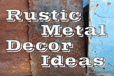 Rustic Metal -- Decorating Ideas for your Country Home - * THE COUNTRY CHIC COTTAGE (DIY, Home Decor, Crafts, Farmhouse)