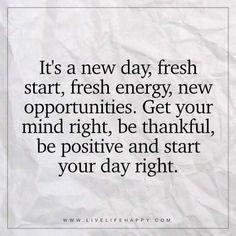 It's a New Day, Fresh Start, Fresh Energy - Live Life Happy