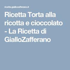 Ricetta Torta alla ricotta e cioccolato - La Ricetta di GialloZafferano