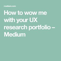 How to wow me with your UX research portfolio – Medium. If you like UX, design, or design thinking, check out theuxblog.c