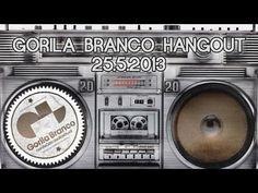 Gorila Branco Hangout 25.05.2013