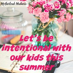 Being intentional with our kids this summer