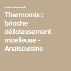 Thermomix : brioche délicieusement moelleuse - Anaiscuisine