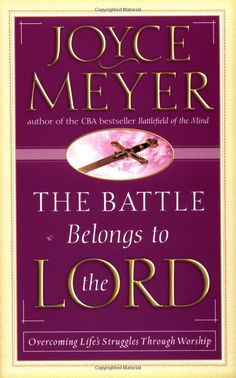 Amazon.com: The Battle Belongs to the Lord: Overcoming Life's Struggles Through Worship (9780446691260): Joyce Meyer: Books