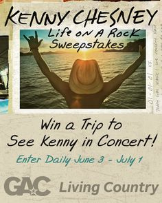 Enter GAC's Kenny Chesney Life On A Rock Sweepstakes daily for a chance to see Kenny LIVE in concert!