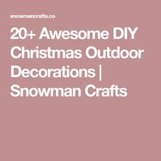 20+ Awesome DIY Christmas Outdoor Decorations   Snowman Crafts
