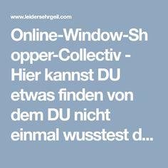 Online-Window-Shopper-Collectiv - Hier kannst DU etwas finden von dem DU nicht einmal wusstest das DU es gesucht hast ! Shopper, Awesome, Soap Bubbles, Fish, Knowledge, Gifts, Be Awesome