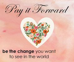 Pay it Forward! - Be the change you want to see in the world! http://www.theperfectpalette.com/2014/04/pay-it-forward-join-me-in-donating.html