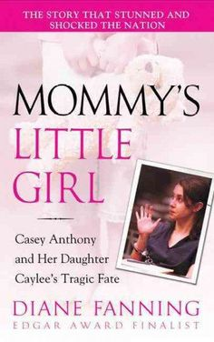 Preparing Mommy'S Little Girl: Casey Anthony and Her Daughter Caylee's Tragic Fate by Diane Fanning book description. Casey Anthony Case, Missing Children Found, Murder In The First, True Crime Books, Every Day Book, Mystery Novels, Best Selling Books, Book Girl, Good Books