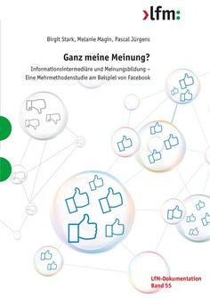 Sudie zur Meinungsbildung über soziale Netzwerke am Beispiel von Facebook, die Studie gibt teilweise Entwarnung was Filterblasen und Wahlbeeinflussung angeht, von der LfM Nordrhein- Westfalen für Lehrer, Medienpädagogik, Ethik, Politikunterricht