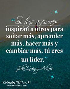 """""""Si tus acciones inspiran a otros para soñar más, aprender más, hacer más y cambiar más, tú eres un líder"""" ~John Quincy Adams #Frases #Motivacion #Liderazgo"""
