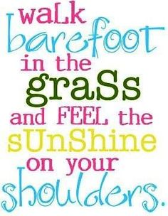 First thing I thought of when I read this? Watch out for poop in the grass when you are walking barefoot. So much for a lovely little summer poem!