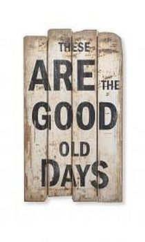 """""""THESE are the good old days"""" - sign"""