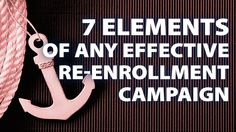 Ready for your re-enrollment campaign? Here are the 7 most important elements for your re-enrollment campaign to be most effective! [delivered as part of our RETENTION COURSE]