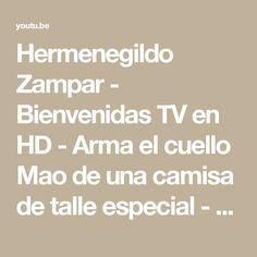 Hermenegildo Zampar  - Bienvenidas TV en HD - Arma el cuello Mao de una camisa de talle especial - YouTube