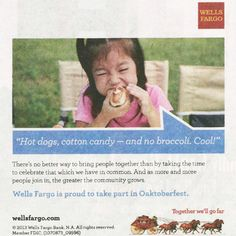 Shame on Wells Fargo for disparaging broccoli in a recent ad it ran in the East Bay Express. Kids don't need more encouragement to eat hot dogs and cotton candy.