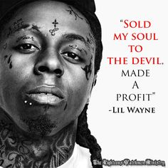 illuminati. You've been lied to Wayne, wait until Judgment Day and you'll see your materialistic profit was in vain.