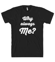 0789c6c53 Why always Me  t shirt – Shirtoopia Funny Tee Shirts