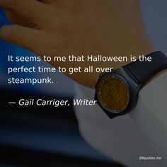 It seems to me that Halloween is the perfect time to get all over steampunk. Ching Shih, Victorian Literature, Gail Carriger, Always Believe, Win Or Lose, Time Quotes, True Friends, Powerful Women, Over The Years