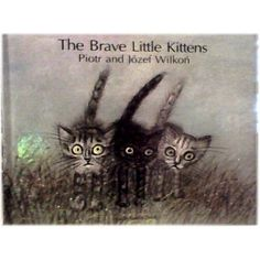"""The Brave Little Kittens""  by  Piotr and Józef Wilkoń"