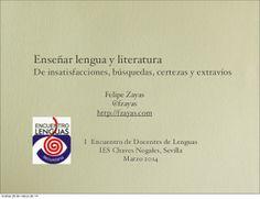 Enseñar lengua y literatura De insatisfacciones, búsquedas, certezas y extravíos by Felipe  Zayas via slideshare