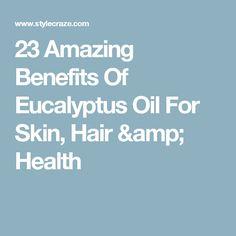 23 Amazing Benefits Of Eucalyptus Oil For Skin, Hair & Health
