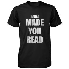 Haha Made You Read Unisex Tee Funny Shirt for Teachers Or Friends - Quote Shirts Fashion - Ideas of Quote Shirts Fashion - Haha Made You Read Unisex Tee Funny Shirt for Teachers Or Friends Funny Shirt Sayings, Funny Tees, Shirts With Sayings, Quote Tshirts, Shirt Quotes, Teacher Outfits, Teacher Shirts, T Shirts For Teachers, Teacher Clothes