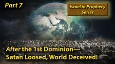 Israel in Prophecy: After the 1st Dominion—Satan Loosed, World Deceived!...