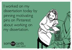 I worked on my dissertation today by pinning motivating pins on Pinterest about working on my dissertation.
