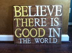 Hey, I found this really awesome Etsy listing at http://www.etsy.com/listing/158326551/believe-there-is-good-in-the-world-16-x