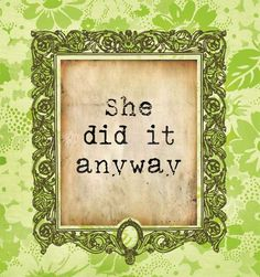 ~She Did It Anyway...sung best by Martina!!http://www.cmt.com/videos/martina-mcbride/137426/anyway.jhtml