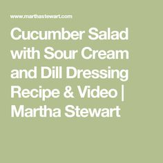 Cucumber Salad with Sour Cream and Dill Dressing Recipe & Video   Martha Stewart