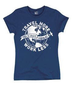 Look at this #zulilyfind! Navy 'Travel More Work Less' Tee - Women #zulilyfinds