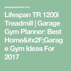 Lifespan TR 1200i Treadmill   Garage Gym Planner: Best Home/Garage Gym Ideas For 2017