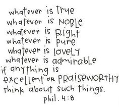Philippians 4:8 one of my favorite memory quotes when I was in high school :)