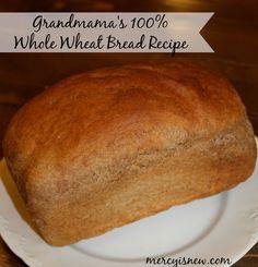 Grandmama's 100% Whole Wheat Bread Recipe www.mercyisnew.com Yum!