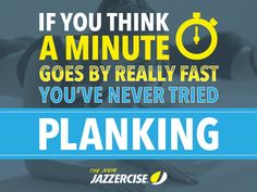 If you think a minute goes by really fast, you've never tried planking.