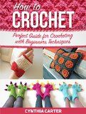 Free Kindle Book -  [Crafts & Hobbies & Home][Free] How To Crochet: Perfect Guide for Crocheting with Beginners Techniques (How to Crochet, how to crochet free, how to crochet for beginners) Check more at http://www.free-kindle-books-4u.com/crafts-hobbies-homefree-how-to-crochet-perfect-guide-for-crocheting-with-beginners-techniques-how-to-crochet-how-to-crochet-free-how-to-crochet-for-beginners/